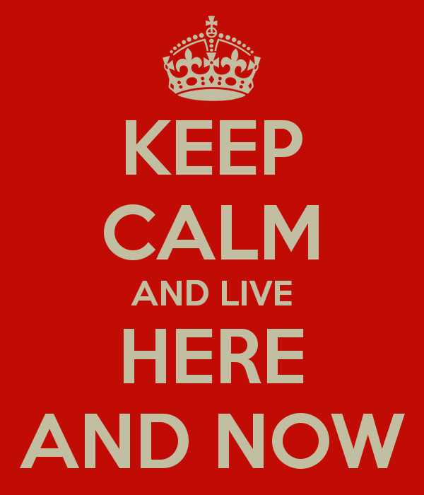 live here and now